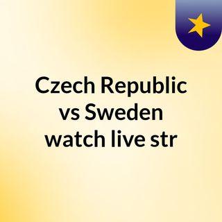 Czech Republic vs Sweden watch live str