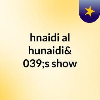 hnaidi al hunaidi's show