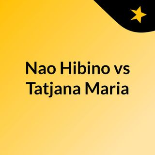 Nao Hibino vs Tatjana Maria