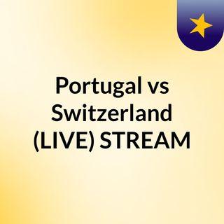 Portugal vs Switzerland (LIVE) STREAM