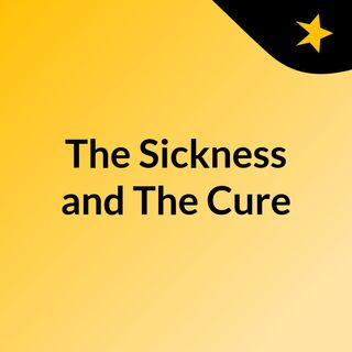 The Sickness and The Cure