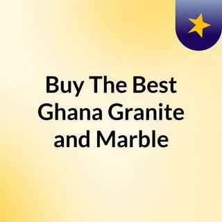 Buy The Best Ghana Granite and Marble