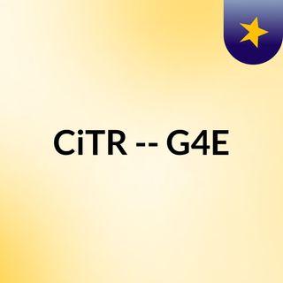 CiTR -- G4E