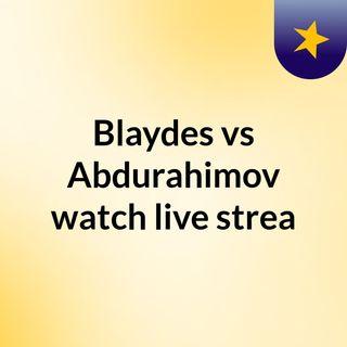 Blaydes vs Abdurahimov watch live strea