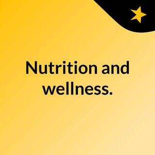 Nutrition and wellness.