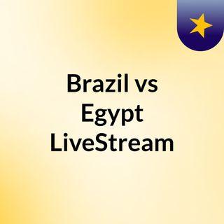Brazil vs Egypt LiveStream