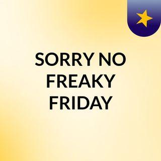 SORRY NO FREAKY FRIDAY