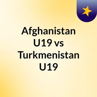 Afghanistan U19 vs Turkmenistan U19