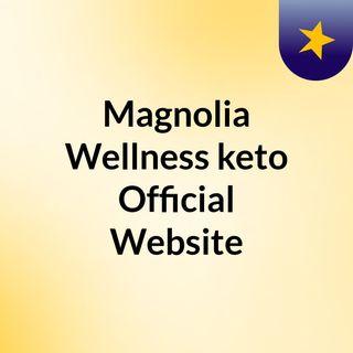 Magnolia Wellness keto Official Website