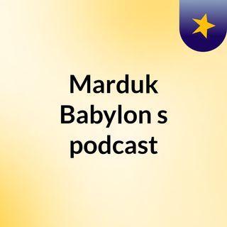 Episode 3 - Marduk Babylon's podcast