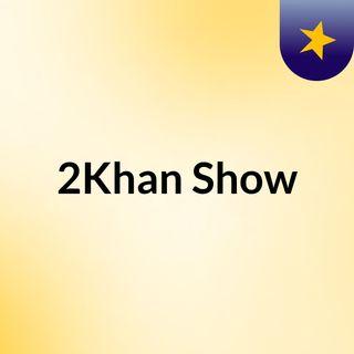 2Khan Show