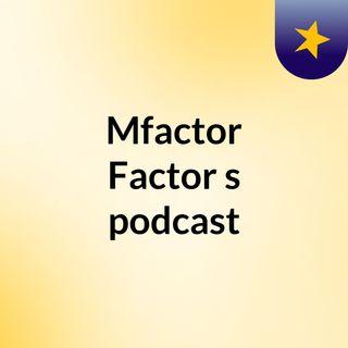 Episódio 4 - Mfactor Factor's podcast