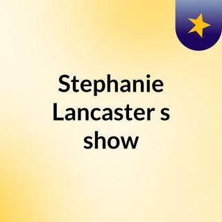 Stephanie Lancaster's show
