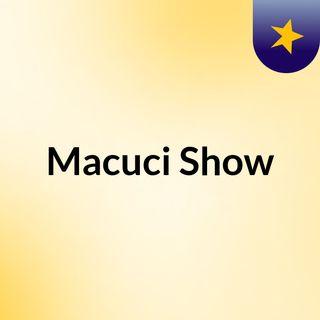 Macuci Show