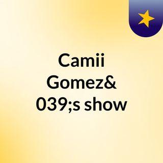 Camii Gomez's show