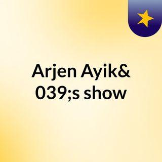 Arjen Ayik's show
