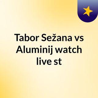 Tabor Sežana vs Aluminij watch live st