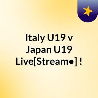 Italy U19 v Japan U19 Live[Stream•]?!