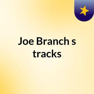 Joe Branch's tracks