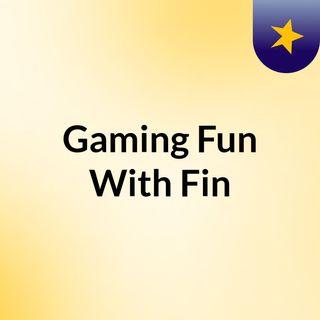 Gaming Fun With Fin