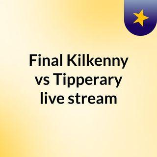 Final Kilkenny vs Tipperary live stream