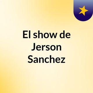 El show de Jerson Sanchez