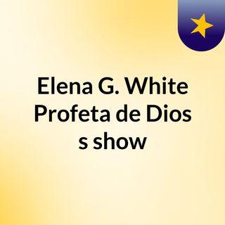 Elena G. White Profeta de Dios's show
