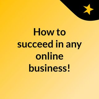 How To Succeed In Your Online Business