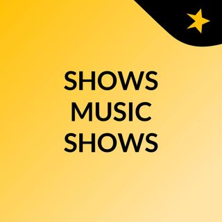 SHOWS MUSIC SHOWS