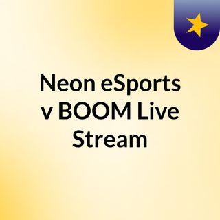 Neon eSports v BOOM Live Stream