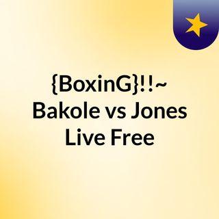 {BoxinG}!!~ Bakole vs Jones Live Free