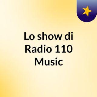 Lo show di Radio 110 Music