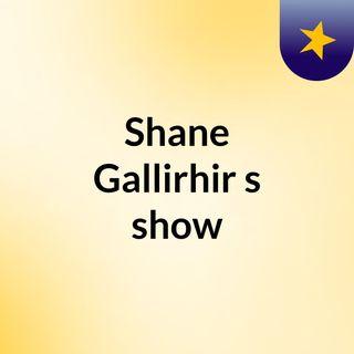 Shane Gallirhir's show