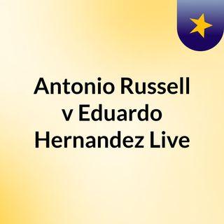 Antonio Russell v Eduardo Hernandez Live