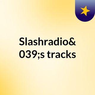 Slashradio's tracks