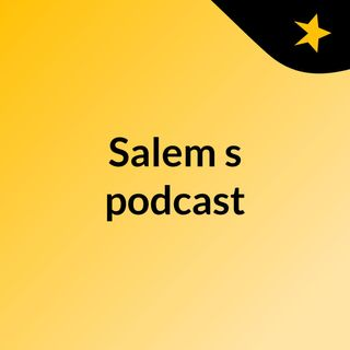 Episode 2 - Salem's podcast