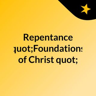 """Repentance """"Foundations of Christ"""""""