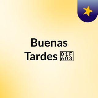 Episodio 19 - Buenas Tardes 😃ok