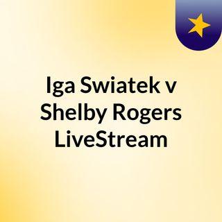 Iga Swiatek v Shelby Rogers LiveStream