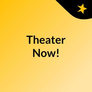 Theater Now-Episode 1
