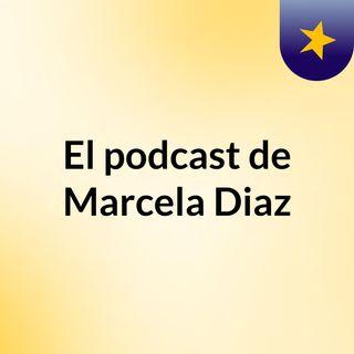 Episodio 2 - El podcast de Marcela Diaz