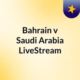 Bahrain v Saudi Arabia LiveStream