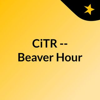 CiTR -- Beaver Hour