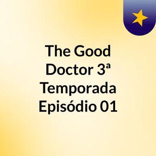 The Good Doctor 3ª Temporada Episódio 01