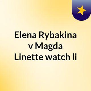 Elena Rybakina v Magda Linette watch li