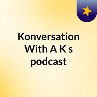 Konversation With A K Episode 1 Tester