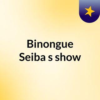 Binongue Seiba's show