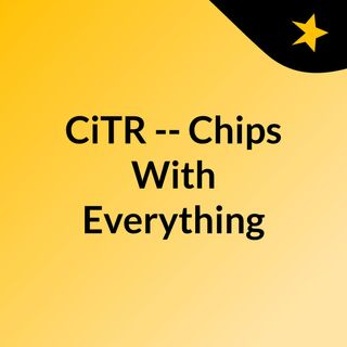 CiTR -- Chips With Everything