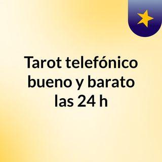 Tarot telefónico bueno y barato las 24 h
