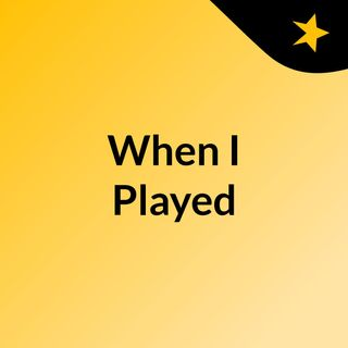 When I Played